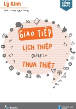 Giao Tiếp Lịch Thiệp Chẳng Lo Thua Thiệt