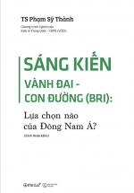 Sáng Kiến Vành Đai - Con Đường ( BRI ): Lựa Chọn Nào Của Đông Nam Á