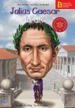 Bộ Sách Chân Dung Những Người Thay Đổi Thế Giới - Julius Caesar Là Ai