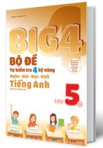Big 4 Bộ Đề Tự Kiểm Tra 4 Kỹ Năng Nghe - Nói - Đọc - Viết Tiếng Anh Lớp 5 Tập 1
