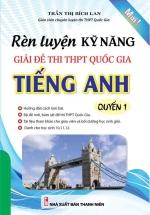 Rèn Luyện Kỹ Năng Giải Đề Thi THPT Quốc Gia Tiếng Anh Quyển 1