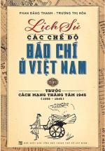 Lịch Sử Các Chế Độ Báo Chí Ở Việt Nam (Tập 1)