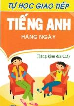 Tự Học Giao Tiếp Tiếng Anh Hàng Ngày (Kèm CD)