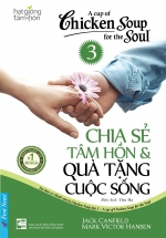 Hạt Giống Tâm Hồn - Chicken Soup For The Soul 3 - Chia Sẻ Tâm Hồn Và Quà Tặng Cuộc Sống