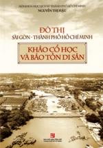 Đô Thị Sài Gòn - Thành Phố Hồ Chí Minh - Khảo Cổ Học Và Bảo Tồn Di Sản