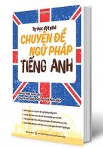 Tự Học Đột Phá Tiếng Anh - Chuyên Đề Ngữ Pháp (Kèm Video Luyện Thi THPT Quốc Gia)