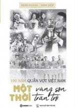 100 Năm Quần Vợt Việt Nam: Một Thời Vàng Son, Một Thời Trăn Trở - Combo Sách Chữ Và Ảnh