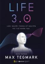 Life 3.0 - Loài Người Trong Kỷ Nguyên Trí Tuệ Nhân Tạo