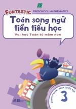 Toán Song Ngữ Tiền Tiểu Học - Sách Luyện Tập 3