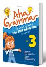 Aha Grammar - Học Nhanh Toàn Diện Ngữ Pháp Tiếng Anh Lớp 3 Theo Chủ Đề