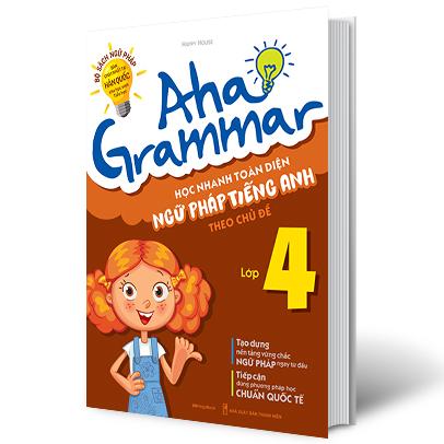 Aha Grammar - Học Nhanh Toàn Diện Ngữ Pháp Tiếng Anh Lớp 4 Theo Chủ Đề