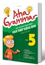 Aha Grammar - Học Nhanh Toàn Diện Ngữ Pháp Tiếng Anh Lớp 5 Theo Chủ Đề