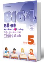 Big 4 Bộ Đề Tự Kiểm Tra 4 Kỹ Năng Nghe - Nói - Đọc - Viết Tiếng Anh Lớp 5 Tập 2