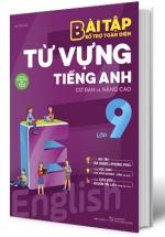 Bài Tập Bổ Trợ Toàn Diện Từ Vựng Tiếng Anh Cơ Bản Và Nâng Cao Lớp 9