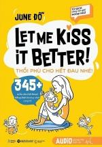 Let Me Kiss Better! Thổi Phù Cho Hết Đau Nhé!