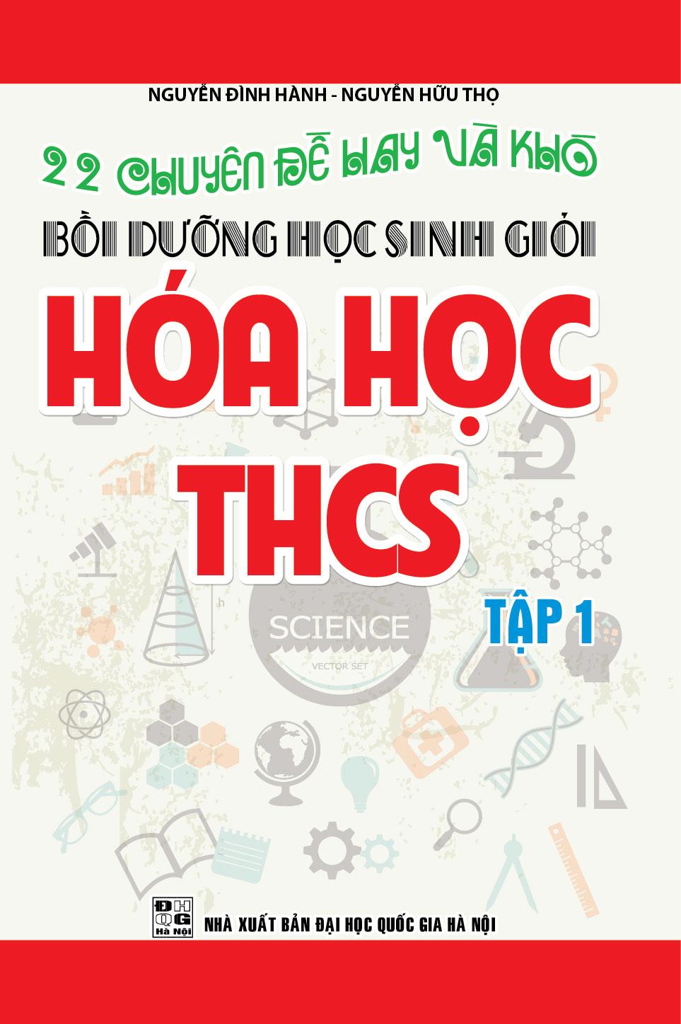 22 Chuyên Đề Hay và Khó Bồi Dưỡng Học Sinh Giỏi Hóa Học THCS Tập 1