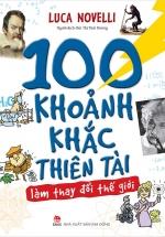 100 Khoảnh Khắc Thiên Tài Làm Thay Đổi Thế