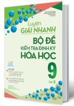 Luyện Giải Nhanh Bộ Đề Kiểm Tra Định Kỳ Hóa Học 9 Tập 2