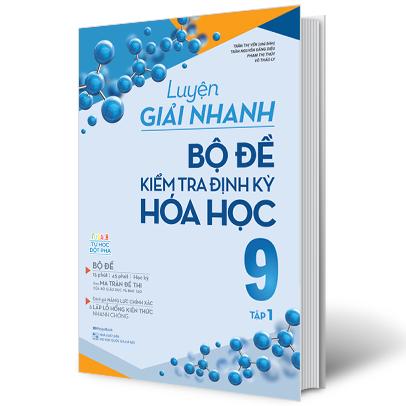 Luyện Giải Nhanh Bộ Đề Kiểm Tra Định Kỳ Hóa Học 9 Tập 1