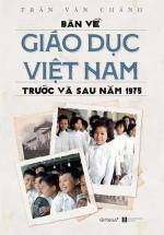 Bàn Về Giáo Dục Việt Nam Trước Và Sau 1975