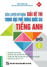 Rèn Luyện Kỹ Năng Giải Đề Thi Trung Học Phổ Thông Quốc Gia Tiếng Anh Quyển 2