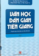 Văn Học Dân Gian Tiền Giang (Tuyển Chọn Từ Tài Liệu Sưu Tầm Điền Dã) - Tập 1
