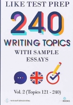 Like Test Prep 240 Writing Topics With Sample Essays - Vol. 2 (Topics 121 - 240)