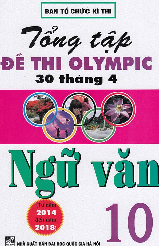 Tổng Tập Đề Thi Olympic 30 Tháng 4 Ngữ Văn Lớp 10 (Từ Năm 2014 Đến Năm 2018)