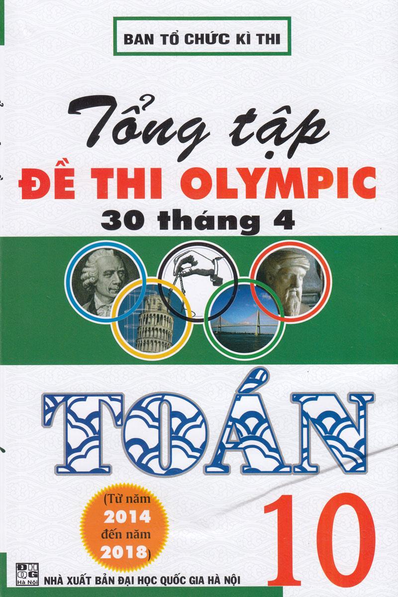 Tổng Tập Đề Thi Olympic 30 Tháng 4 Toán 10 ( Từ 2014 Đến 2018)