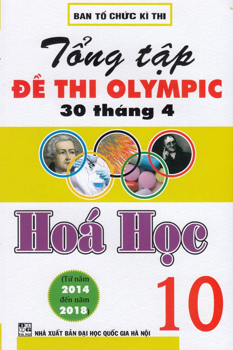 Tổng Tập Đề Thi Olympic 30 Tháng 4 Hoá Học 10 ( Từ 2014 Đến 2018)