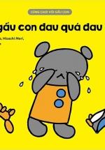 Cùng Chơi Với Gấu Con - Bạn Gấu Con Đau Quá Đau Quá (0-3)