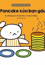 Cùng Chơi Với Gấu Con - Bánh Pancake Của Bạn Gấu Con (0-3)