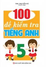 100 Đề Kiểm Tra Tiếng Anh 5