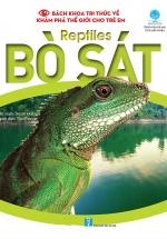Bách Khoa Tri Thức Về Khám Phá Thế Giới Cho Trẻ Em - Reptiles - Bò Sát