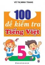 100 Đề Kiểm Tra Tiếng Việt 5