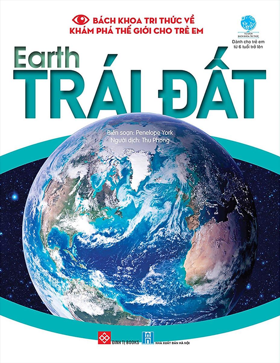 Bách Khoa Tri Thức Về Khám Phá Thế Giới Cho Trẻ Em - Earth - Trái Đất