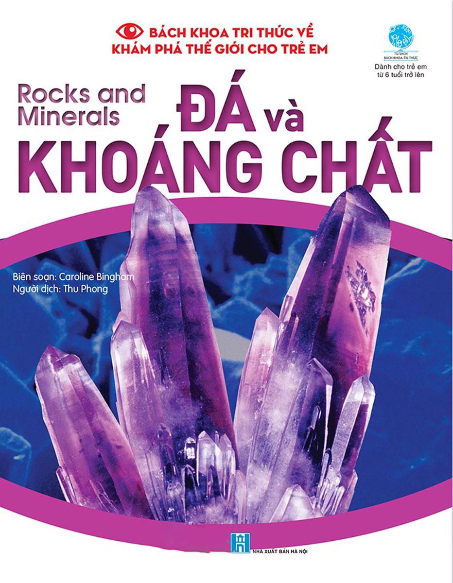 Bách Khoa Tri Thức Về Khám Phá Thế Giới Cho Trẻ Em - Rocks And Minerals - Đá Và Khoáng Chất