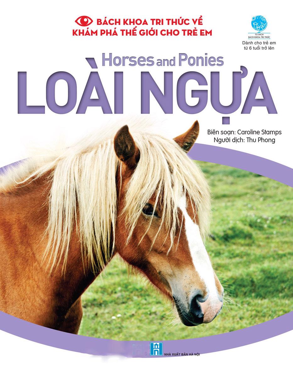 Bách Khoa Tri Thức Về Khám Phá Thế Giới Cho Trẻ Em - Horses And Ponies - Loài Ngựa