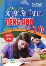 Hướng Dẫn Ôn Tập Và Kiểm Tra Tiếng Anh 10 - Tập 1