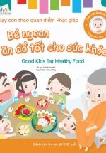 Gieo Hạt Lành Cho Con - Dạy Con Theo Quan Điểm Phật Giáo - Good Kids Eat Healthy Food - Bé Ngoan Ăn Đồ Tốt Cho Sức Khỏe