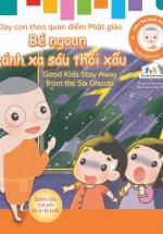 Gieo Hạt Lành Cho Con - Dạy Con Theo Quan Điểm Phật Giáo - Good Kids Stay Away From The Six Ghosts - Bé Ngoan Tránh Xa Sáu Thói Xấu