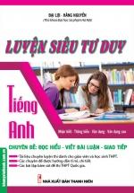 Luyện Siêu Tư Duy Tiếng Anh Chuyên Đề: Đọc Hiểu - Viết Bài Luận - Giao Tiếp