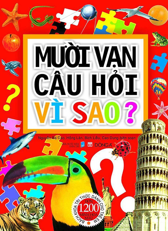 Sách Mười Vạn Câu Hỏi Vì Sao? Bách Khoa Tri Thức Dành Cho Trẻ Em - Bìa Mềm