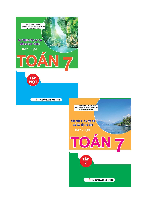 Combo Phát Triển Tư Duy Đột Phá Giải Bài Tập Tài Liệu Dạy Học Toán 7 (Tập 1+Tập 2)