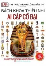 Bách Khoa Thiếu Nhi - Ai Cập Cổ Đại (Bìa Cứng)