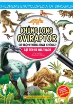 Kiến Thức Về Khủng Long - Khủng Long Oviraptor Có Trộm Trứng Thật Không? Đặt Tên Và Hoá Thạch