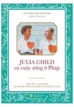 Julia Child Và Cuộc Sống Ở Pháp