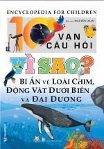 10 Vạn Câu Hỏi Vì Sao - Bí Ẩn Về Loài Chim, Động Vật Dưới Biển Và Đại Dương