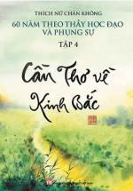 Cần Thơ Về Kinh Bắc - 60 Năm Theo Thầy Học Đạo Và Phụng Sự - Tập 4