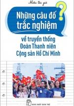 Những Câu Đố Trắc Nghiệm Về Truyền Thống Đoàn Thanh Niên Cộng Sản Hồ Chí Minh